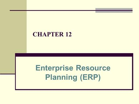 CHAPTER 12 Enterprise Resource Planning (ERP). 2 Learning Outcomes Describe the role information plays in enterprise resource planning systems Identify.