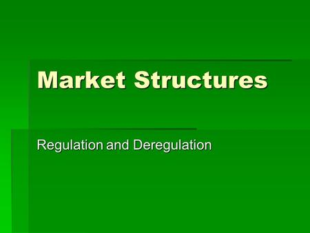 Market Structures Regulation and Deregulation. How firms increase Market Power  Controlling prices - leading firms can form a cartel, merge, or practice: