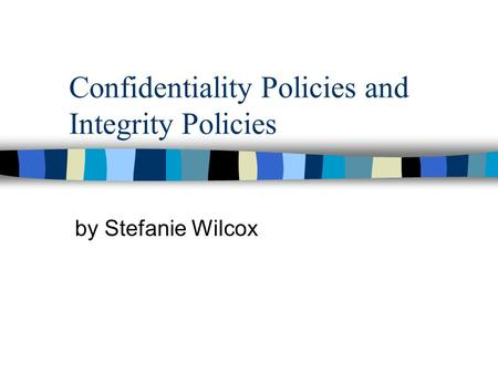 Confidentiality Policies and Integrity Policies by Stefanie Wilcox.