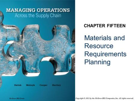Materials and Resource Requirements Planning CHAPTER FIFTEEN McGraw-Hill/Irwin Copyright © 2011 by the McGraw-Hill Companies, Inc. All rights reserved.