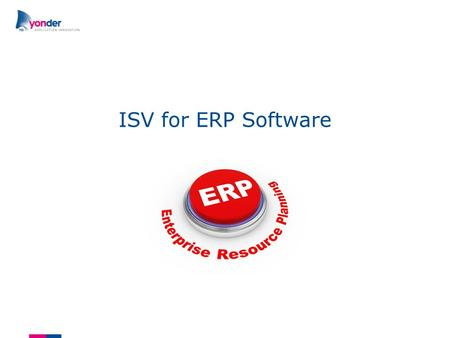 ISV for ERP Software. setting the goal ●Creating additional ERP modules providing extra functionality ●Co-development for extending existing ERP modules.