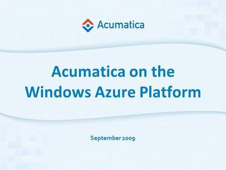 Acumatica on the Windows Azure Platform September 2009.