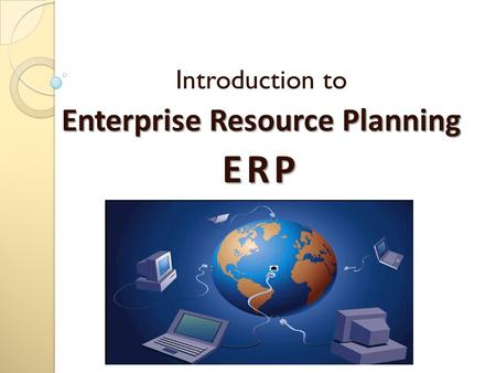 Introduction to Enterprise Resource Planning ERP.