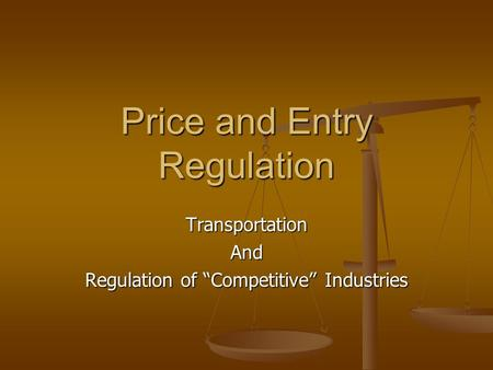 "Price and Entry Regulation TransportationAnd Regulation of ""Competitive"" Industries."