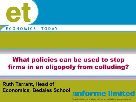 What policies can be used to stop firms in an oligopoly from colluding? To see more of our products visit our website at www.anforme.co.uk Ruth Tarrant,
