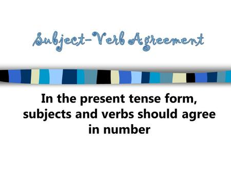 In the present tense form, subjects and verbs should agree in number.