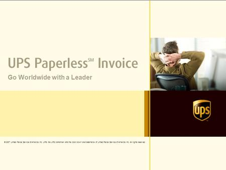UPS Paperless SM Invoice 1 © 2007 United Parcel Service of America, Inc. UPS, the UPS brandmark and the color brown are trademarks of United Parcel Service.