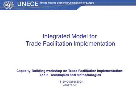 Integrated Model for Trade Facilitation Implementation Capacity Building workshop on Trade Facilitation Implementation: Tools, Techniques and Methodologies.