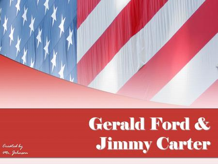 Gerald Ford & Jimmy Carter Created by Mr. Johnson.
