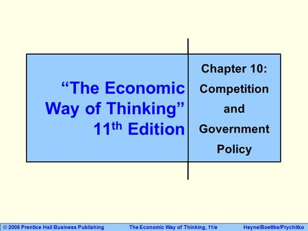 "© 2006 Prentice Hall <strong>Business</strong> Publishing The Economic Way of Thinking, 11/e Heyne/Boettke/Prychitko ""The Economic Way of Thinking"" 11 th Edition Chapter."
