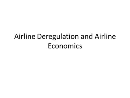 Airline Deregulation and Airline Economics. Airports you have known?