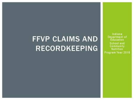 Indiana Department of Education School and Community Nutrition Program Year 2016 FFVP CLAIMS AND RECORDKEEPING.