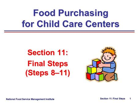 National Food Service Management Institute Section 11: Final Steps 1 Section 11: Final Steps (Steps 8–11) Food Purchasing for Child Care Centers.