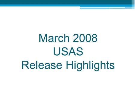March 2008 USAS Release Highlights. March Release Highlights – Functional Enhancements Fund 588 reinstated ACCLOAD and APPROP Load Changes: ▫New accounts.