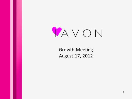 Growth Meeting August 17, 2012 1. Our Agenda  Introductions: - Name - Why you love Avon  Recognition  Incentives  Come Home for the Holidays  Quick.