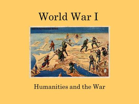 World War I Humanities and the War. Humanities Visual Arts Music Literature.