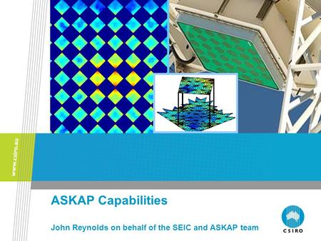 ASKAP Capabilities John Reynolds on behalf of the SEIC and ASKAP team.