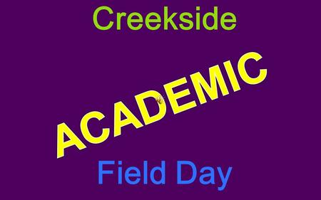 Creekside Field Day Your TEACHER will divide The class into 4 different teams……. – RED – BLUE – GREEN – YELLOW.