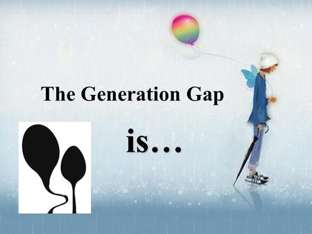 "The Generation Gap is….  Claire Raines Associates Managing Millennials 2002 ""They're variously."