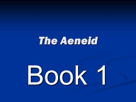 The Aeneid Book 1. Why is the first book of the Aeneid important? It sets the scene by giving the time and the place of the tale It sets the scene by.