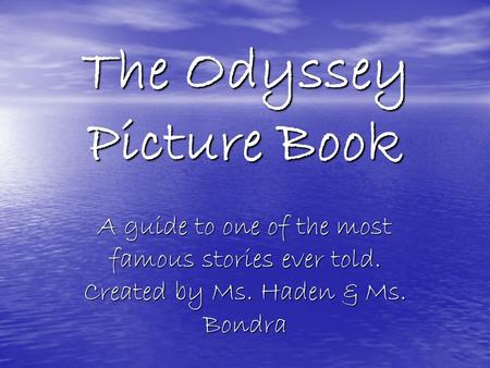 The Odyssey Picture Book A guide to one of the most famous stories ever told. Created by Ms. Haden & Ms. Bondra.