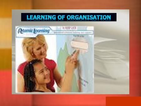 Learning of Organization Definition Definition Background Background Why a learning Organisation? Why a learning Organisation? How to create a Learning.