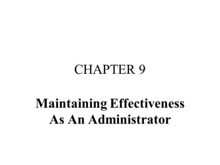 CHAPTER 9 Maintaining Effectiveness As An Administrator.