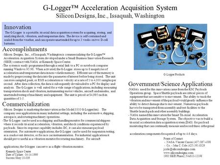 G-Logger™ Acceleration Acquisition System Silicon Designs, Inc., Issaquah, Washington Innovation The G-Logger is a portable, tri-axial data acquisition.