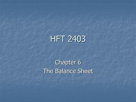 HFT 2403 Chapter 6 The Balance Sheet Questions Answered by Balance Sheet Amount of Cash on Hand? Amount of Cash on Hand? What is the Total Debt? What.