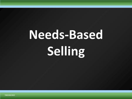 TMK1432 0110TMK1446 0410 Needs-Based Selling. TMK1432 0110 Sell Whole Life for permanent needs Sell Term Life for temporary needs Whole life vs. Term.