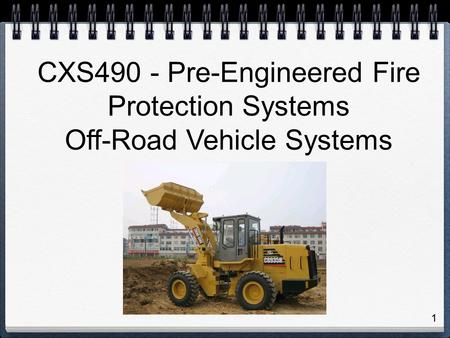 1 CXS490 - Pre-Engineered Fire Protection Systems Off-Road Vehicle Systems.