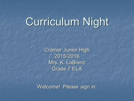Curriculum Night Cramer Junior High 2015-2016 Mrs. K. LaBrenz Grade 7 ELA Welcome! Please sign in.