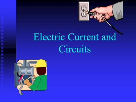Electric Current and Circuits. What is Current? Electric current is a flow of electric charge Electric current is a flow of electric charge I = Q/t I.