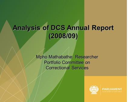 1 Mpho Mathabathe: Researcher Portfolio Committee on Correctional Services Analysis of DCS Annual Report (2008/09)