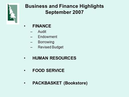 Business and Finance Highlights September 2007 FINANCE –Audit –Endowment –Borrowing –Revised Budget HUMAN RESOURCES FOOD SERVICE PACKBASKET (Bookstore)