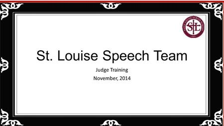St. Louise Speech Team Judge Training November, 2014.