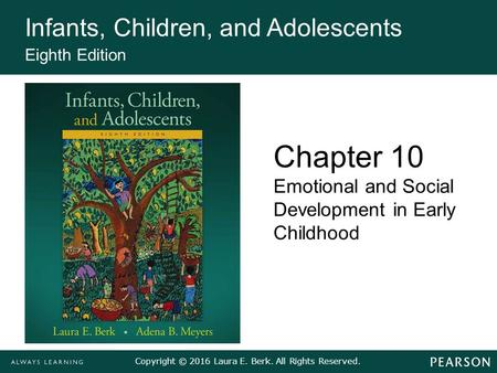 Copyright © 2016 Laura E. Berk. All Rights Reserved. Infants, Children, and Adolescents Eighth Edition Chapter 10 Emotional and Social Development in Early.