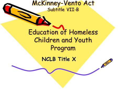 McKinney-Vento Act Subtitle VII-B Education of Homeless Children and Youth Program NCLB Title X.