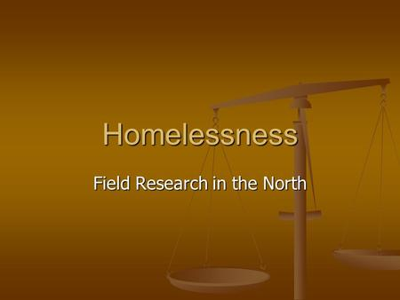 Homelessness Field Research in the North. Homelessness Definitions Daly (1996) defined people who are homeless as: individuals who are absolutely, periodically,