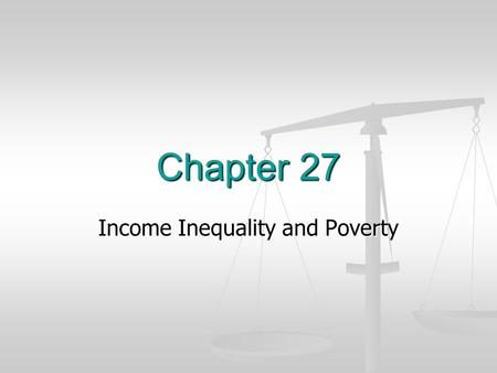 Chapter 27 Income Inequality and Poverty. Facts Income Inequality Income Inequality 2009 2009 39.83 million (14.3%) in poverty 39.83 million (14.3%) in.