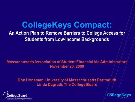1 CollegeKeys Compact: An Action Plan to Remove Barriers to College Access for Students from Low-Income Backgrounds Massachusetts Association of Student.