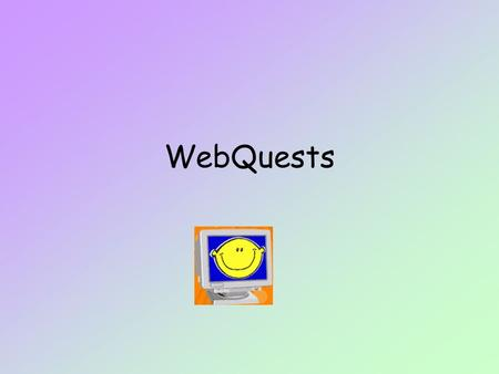 WebQuests. a WebQuest??? read the information and you will find out what a WebQuest is all about: –http://www.docentenplein.nl/vakinfo0401/webquest.htmhttp://www.docentenplein.nl/vakinfo0401/webquest.htm.