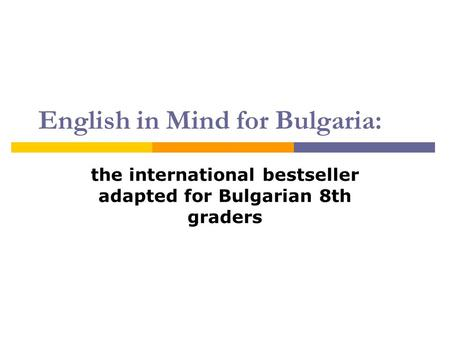 English in Mind for Bulgaria: the international bestseller adapted for Bulgarian 8th graders.