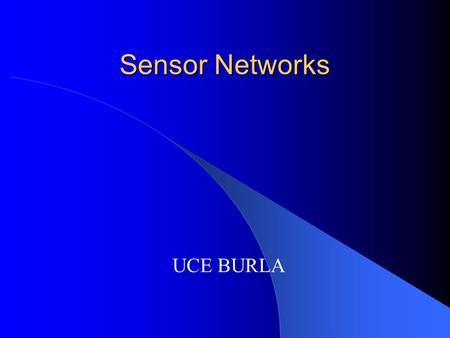 Sensor Networks UCE BURLA. 11/19/2015Presentation on Sensor Networks2 Technical Terms SINA – Software Information Network Architecture. Beacons. TinyOS.