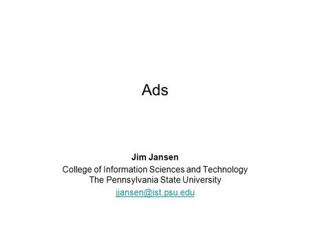 Ads Jim Jansen College of Information Sciences and Technology The Pennsylvania State University