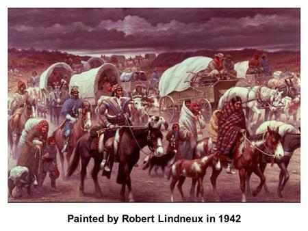 Painted by Robert Lindneux in 1942. Indian Removal Timeline 1785 First treaty between Cherokee and United States, established peaceful relations. 1796.