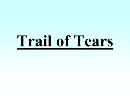 Trail of Tears. Trail of Tears Migration Routes Long time we travel on way to new land. People feel bad when they leave old nation. Women cry and make.
