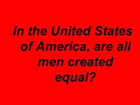 In the United States of America, are all men created equal?
