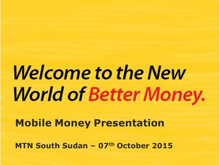 Mobile Money Presentation MTN South Sudan – 07 th October 2015.