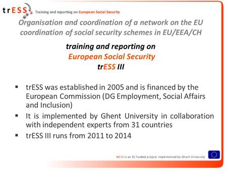 Organisation and coordination of a network on the EU coordination of social security schemes in EU/EEA/CH training and reporting on European Social Security.